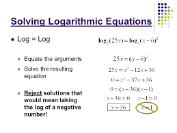 6 solving logarithmic equations log log equate the arguments solve the resulting equation reject solutions that would mean taking the log of a negative