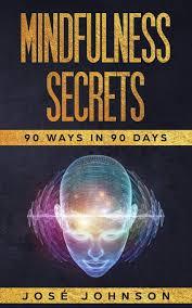 Mindfulness Secrets: 90 Ways In 90 Days: Johnson, Jose: 9781089352648:  Amazon.com: Books