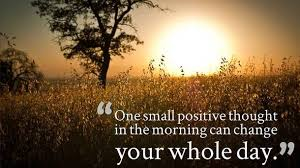 Good Day Quotes Impressive One Small Positive Thought Make You Good Morning Quotes