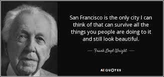 San Francisco Quotes Delectable Frank Lloyd Wright Quote San Francisco Is The Only City I Can Think
