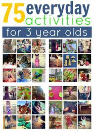 big art projects are fun but everyday activities are simpler how many of these 75 activities for 3 year olds have you done with your kids