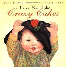 I Love You Like Crazy Cakes By Rose A Lewis