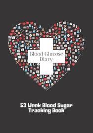 Sugar Tracking Blood Glucose Diary 53 Week Blood Sugar Tracking Book By