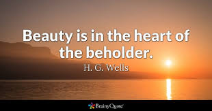 Beauty Is In The Eye Of The Beholder Quote