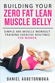 Building Your Zero Fat Lean Muscle Belly Simple Abs Muscle Workout Training Exercise Routines For Women
