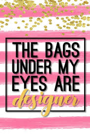 The Bags Under My Eyes Are Designer These Bags Under My Eyes Are Designer A Journal Jacque Dee