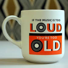 if the is too loud you re too old mug 70th