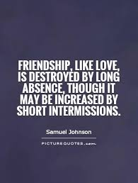 Quotes About Long Friendships Friendship like love is destroyed by long absence though it 78