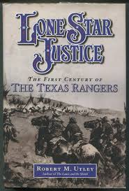 Lone Star Justice; The First Century of the Texas Rangers by Robert M. Utley on Evening Star Books