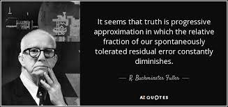 Progressive Quotes Mesmerizing R Buckminster Fuller Quote It Seems That Truth Is Progressive