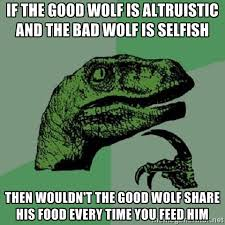 If the good wolf is altruistic and the bad wolf is selfish then ... via Relatably.com