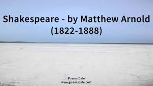 shakespeare by matthew arnold  shakespeare by matthew arnold 1822 1888