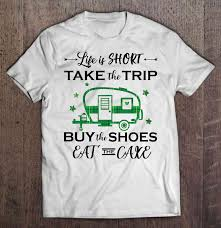Life Is Short Take The Trip Buy The Shoes Eat The Cake Camper