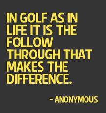 Golf And Life Quotes Beauteous Golf Quotes In Golf As In Life It Is The Follow Through That Makes