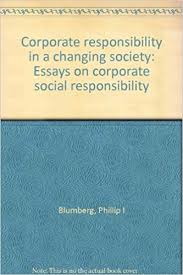corporate responsibility in a changing society essays on corporate responsibility in a changing society essays on corporate social responsibility phillip i blumberg com books