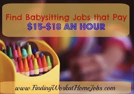 babysitting jobs find babysitting jobs that pay 15 per hour