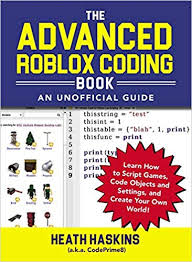 Roblox Create The Advanced Roblox Coding Book An Unofficial Guide Learn