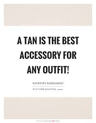 Tan Quotes Awesome Quotes And Sayings About Tanning Quotes