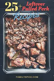 Leftover pork can be used to make an entirely new delicious meal. 25 Leftover Pulled Pork Recipes