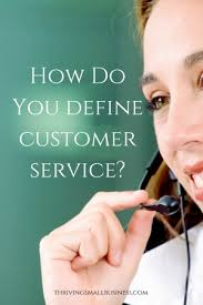 Define Customer Service How Do You Define Customer Service The Thriving Small