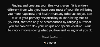 Quotes About Finding The Love Of Your Life Gorgeous Dennis Kimbro Quote Finding And Creating Your Life's Work Even If