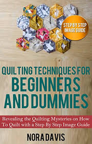 Amazon.com: Quilting Techniques for Beginners and Dummies ... & Quilting Techniques for Beginners and Dummies: Revealing the Quilting  Mysteries on How To Quilt with Adamdwight.com