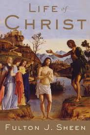 <b>Life Of Christ</b> by Sheen, <b>Fulton</b> J