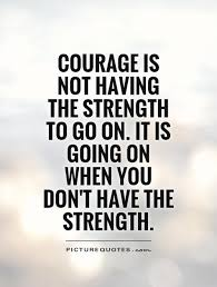 Quotes About Strength And Courage Simple Quotes About Strength And Courage New Quotes About Strength And