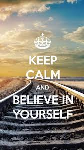 Keep Calm And Believe In Yourself Reste Calme Et Crois En Toi