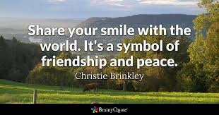e share your smile with the world it s a symbol of friendship and peace