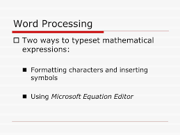 5 word processing two ways to typeset mathematical expressions formatting characters and inserting symbols using microsoft equation editor