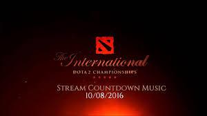dota 2 the international 10 08 2016 stream countdown music youtube