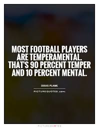 Football Quotes By Players Amazing Most Football Players Are Temperamental That's 48 Percent