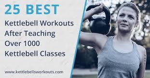 25 Best Kettlebell Workouts After 1000 Kettle Bell Classes
