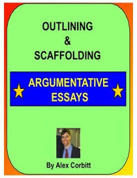 outlining and scaffolding argumentative essays by alex corbitt tpt outlining and scaffolding argumentative essays