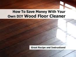 diy wood floor cleaning you have to spend big bucks to maintain a beautiful clean home diy wood floor cleaning