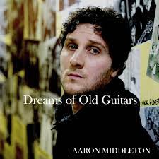 Aaron Middleton - Dreams of Old Guitars - Mayfield Records