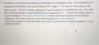 Other scales, based on wave amplitudes and total earthquake duration, were developed for magnitudes are based on a logarithmic scale (base 10). Solved 2 The Richter Scale Measures The Intensity Of Ear Chegg Com