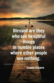 Beautiful Things In Life Quotes Best Of Blessed Are They Who See Beautiful Things In Humble Place Where
