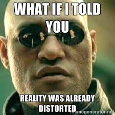 What if I told you reality was already distorted - What If I Told ... via Relatably.com