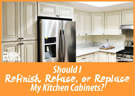 how do i know if i should refinish reface or replace my kitchen cabinets