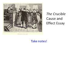 the crucible cause and effect essay take notes a little review  1 the crucible cause and effect essay take notes