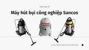 Đánh giá] Máy hút bụi công nghiệp Sancos - Máy hút bụi Supper Clean