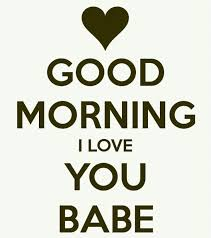 Good Morning Babe Quotes Best of Good Morning BabeI Love You So Muchhope You Have An Amazing