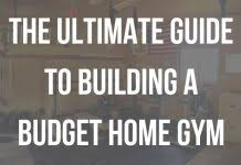 Building A Home On A Budget The Ultimate Guide To Building A Budget Home Gym Garage