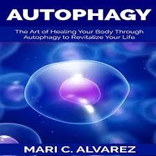 Amazon.com: Autophagy: The Art of Healing Your Body Through Autophagy to  Revitalize Your Life (Audible Audio Edition): Mari C. Alvarez, Effie Bradley,  Mari C. Alvarez: Audible Audiobooks