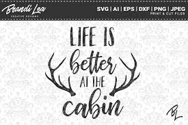 Life Is Better At The Cabin Svg Cut Files Graphic By Brandileadesigns Creative Fabrica