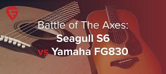 Seagull S6 Vs Yamaha Fg830 Battle Of The Axes