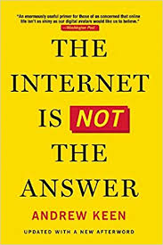 the internet is not the answer andrew keen 9780802124616 amazon books
