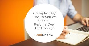 blog post 6 reasons to spruce up your resume during the holidays looking for a career change in the new year or simply wanting to add that new skill you learned in 2015 the holidays are the perfect time to update